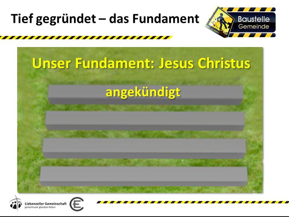 Tief gegründet – das Fundament Unser Fundament: Jesus Christus angekündigt