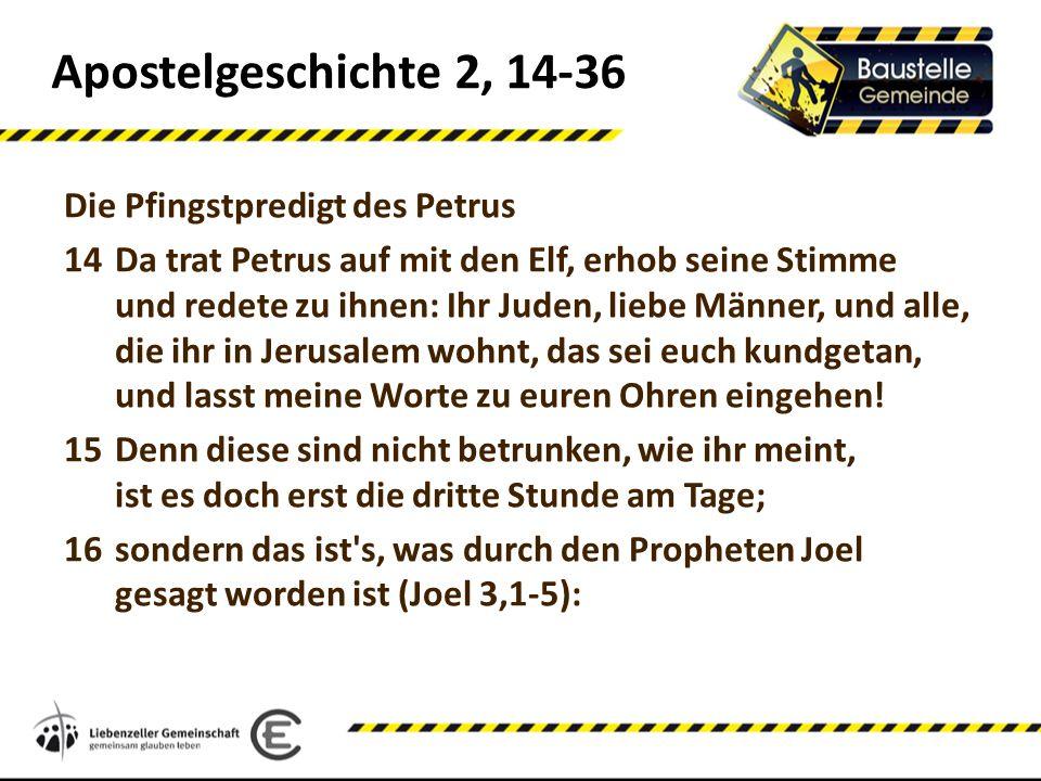 Apostelgeschichte 2, 14-36 Die Pfingstpredigt des Petrus 14Da trat Petrus auf mit den Elf, erhob seine Stimme und redete zu ihnen: Ihr Juden, liebe Mä