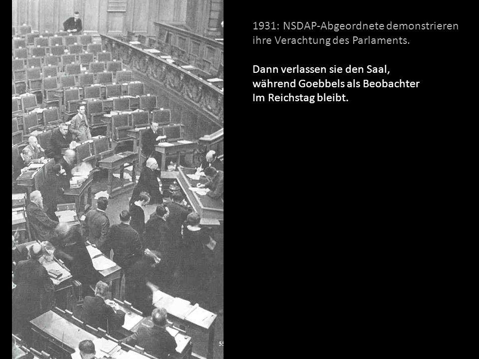 1931: NSDAP-Abgeordnete demonstrieren ihre Verachtung des Parlaments. Dann verlassen sie den Saal, während Goebbels als Beobachter Im Reichstag bleibt