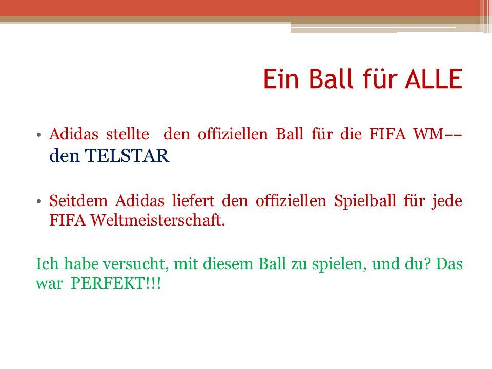 Ein Ball für ALLE Adidas stellte den offiziellen Ball für die FIFA WM den TELSTAR Seitdem Adidas liefert den offiziellen Spielball für jede FIFA Weltm