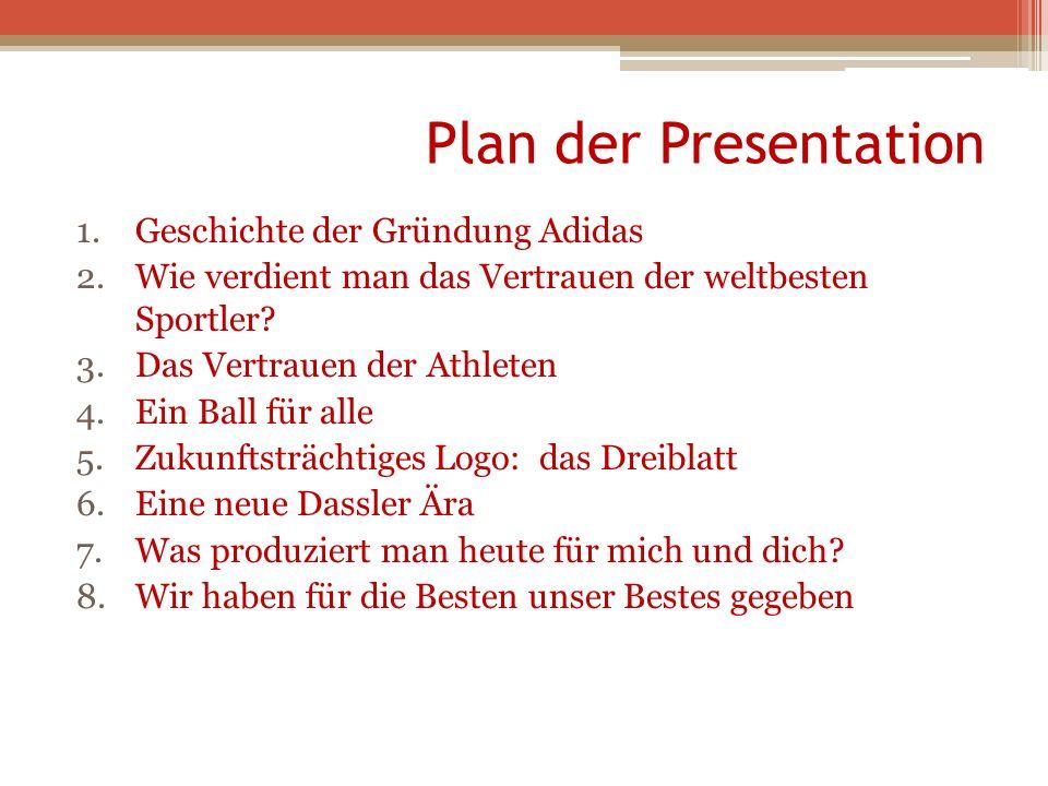 Plan der Presentation 1.Geschichte der Gründung Adidas 2.Wie verdient man das Vertrauen der weltbesten Sportler? 3.Das Vertrauen der Athleten 4.Ein Ba