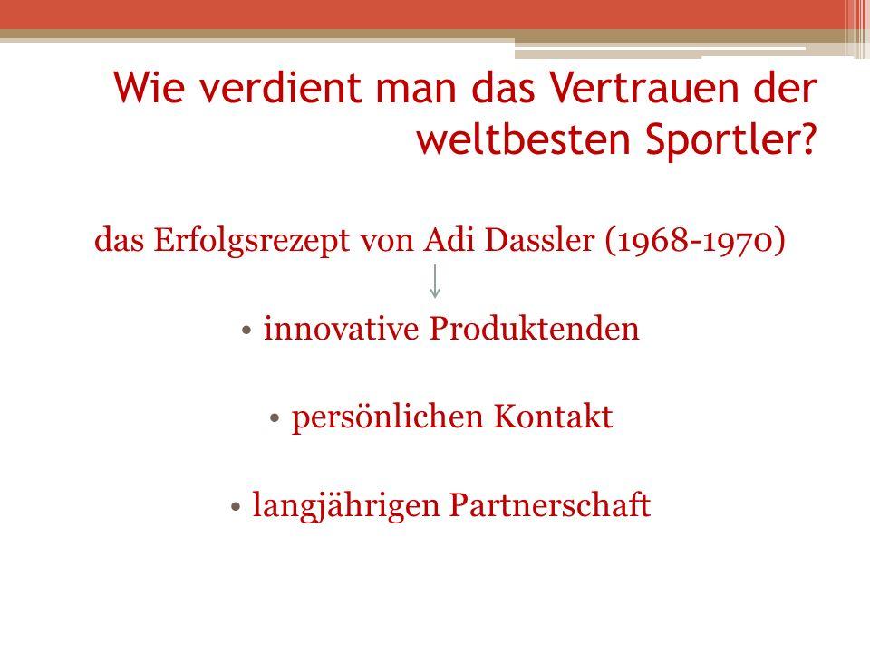 Wie verdient man das Vertrauen der weltbesten Sportler? das Erfolgsrezept von Adi Dassler (1968-1970) innovative Produktenden persönlichen Kontakt lan