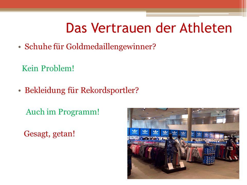 Das Vertrauen der Athleten Schuhe für Goldmedaillengewinner? Kein Problem! Bekleidung für Rekordsportler? Auch im Programm! Gesagt, getan!
