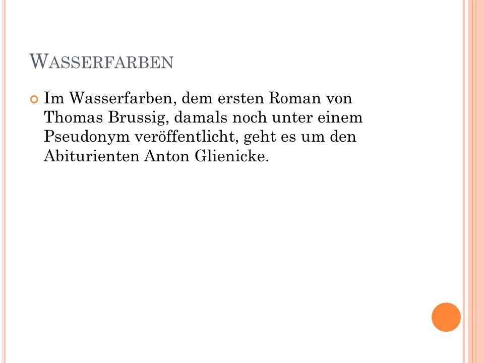 W ASSERFARBEN Im Wasserfarben, dem ersten Roman von Thomas Brussig, damals noch unter einem Pseudonym veröffentlicht, geht es um den Abiturienten Anto