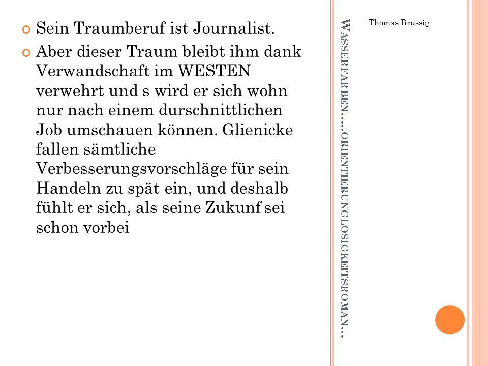 W ASSERFARBEN ….. ORIENTIERUNGLOSIGKEITSROMAN … Thomas Brussig Sein Traumberuf ist Journalist. Aber dieser Traum bleibt ihm dank Verwandschaft im WEST