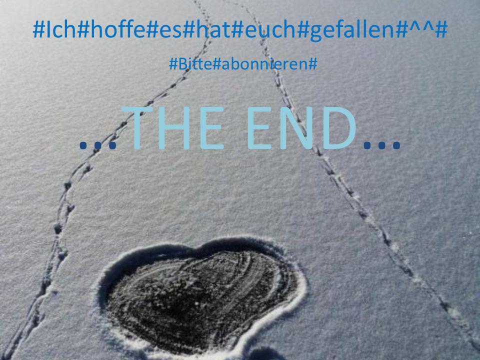 #Ich#hoffe#es#hat#euch#gefallen#^^# #Bitte#abonnieren# …THE END…