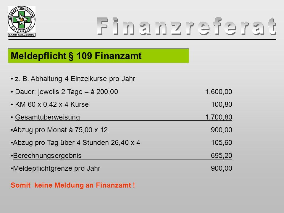 Meldepflicht § 109 Finanzamt z. B. Abhaltung 4 Einzelkurse pro Jahr Dauer: jeweils 2 Tage – à 200,00 1.600,00 KM 60 x 0,42 x 4 Kurse100,80 Gesamtüberw