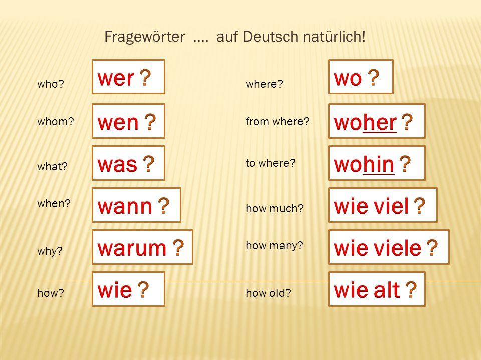Fragewörter ….auf Deutsch natürlich. who. whom. what.