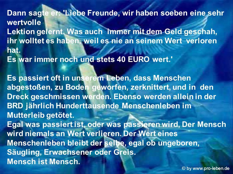 © by www.pro-leben.de Dann sagte er: 'Liebe Freunde, wir haben soeben eine sehr wertvolle Lektion gelernt. Was auch immer mit dem Geld geschah, ihr wo