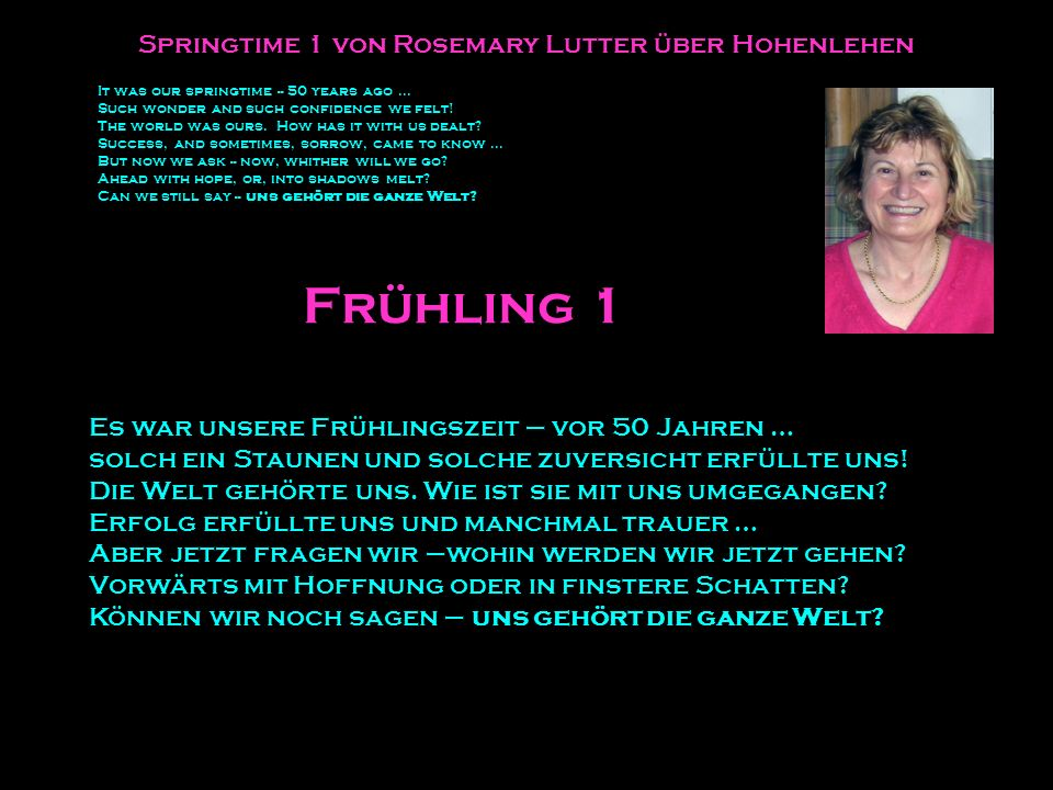 Frühling 1 Springtime 1 von Rosemary Lutter über Hohenlehen It was our springtime -- 50 years ago … Such wonder and such confidence we felt.