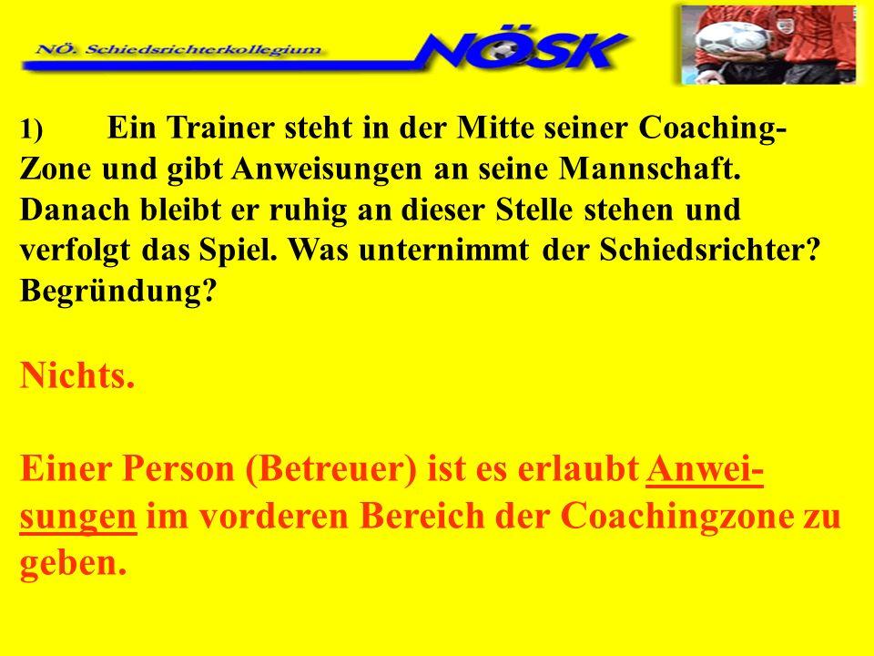 1) Ein Trainer steht in der Mitte seiner Coaching- Zone und gibt Anweisungen an seine Mannschaft. Danach bleibt er ruhig an dieser Stelle stehen und v