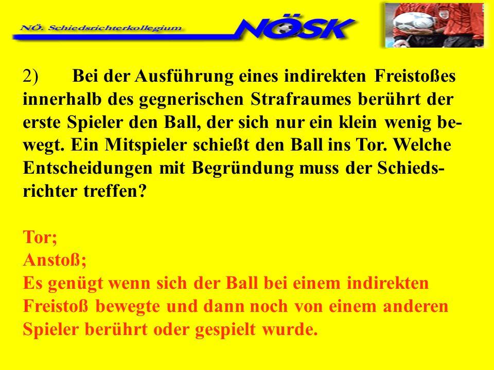 2)Bei der Ausführung eines indirekten Freistoßes innerhalb des gegnerischen Strafraumes berührt der erste Spieler den Ball, der sich nur ein klein wen