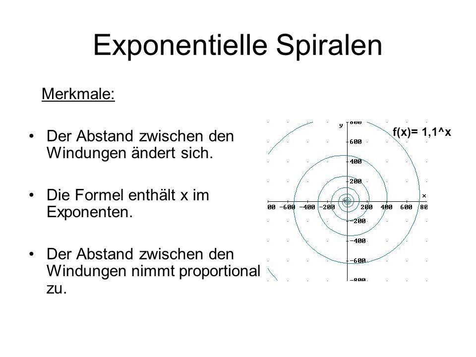 Exponentielle Spiralen Merkmale: Der Abstand zwischen den Windungen ändert sich. Die Formel enthält x im Exponenten. Der Abstand zwischen den Windunge