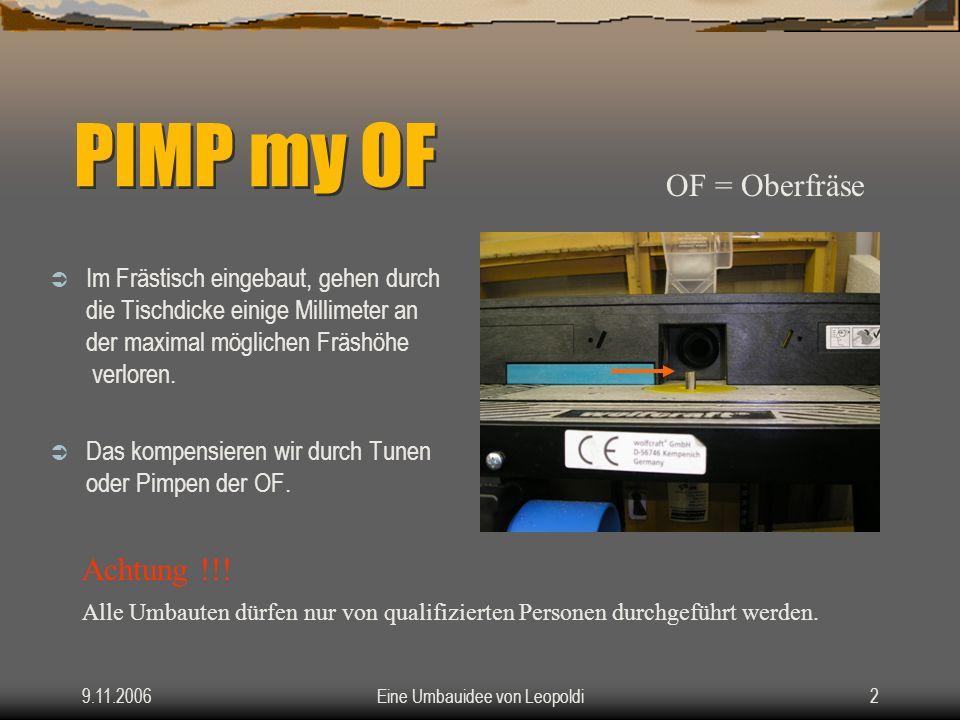 9.11.2006Eine Umbauidee von Leopoldi1 Pimp my OF Pimp my OF Oberfräsentuning für Stationärbetrieb