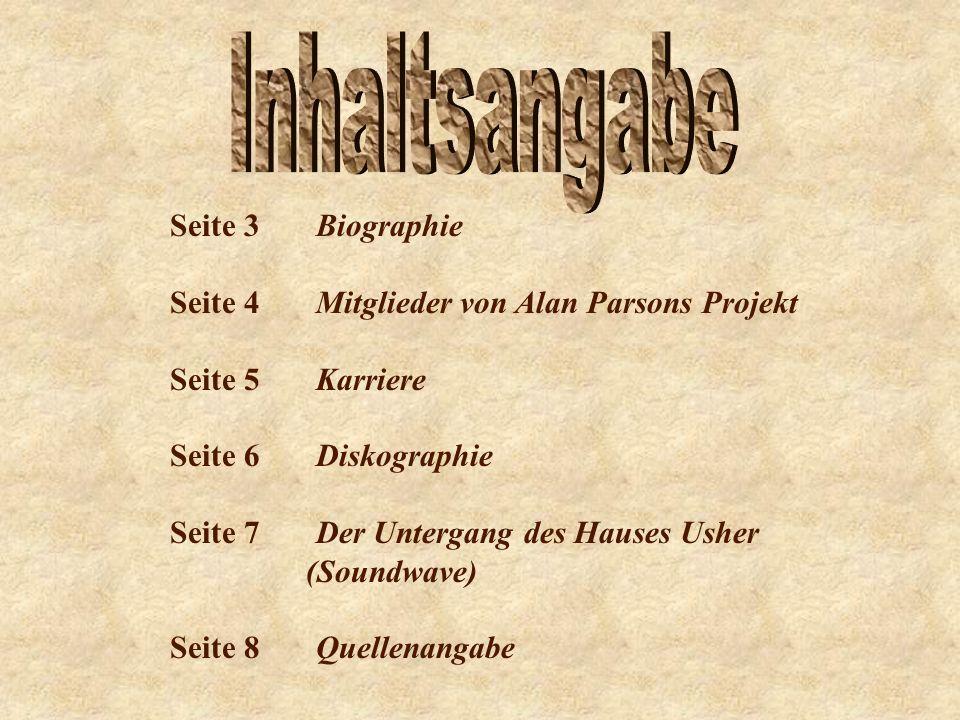 Seite 3 Biographie Seite 4 Mitglieder von Alan Parsons Projekt Seite 5 Karriere Seite 6 Diskographie Seite 7 Der Untergang des Hauses Usher (Soundwave) Seite 8 Quellenangabe