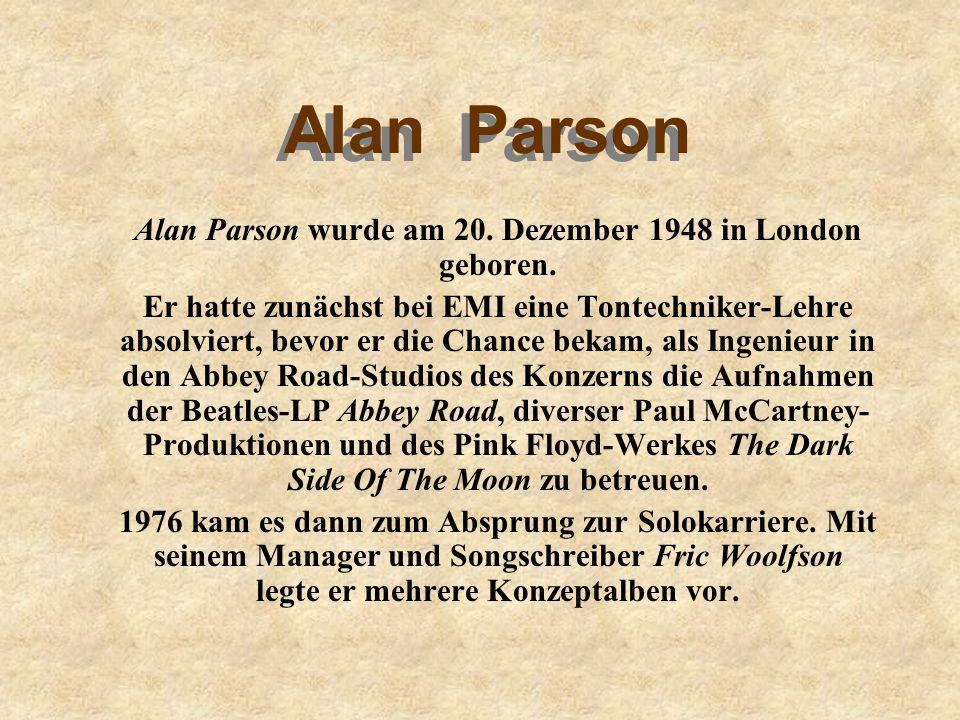 Alan Parson Alan Parson Alan Parson wurde am 20. Dezember 1948 in London geboren.