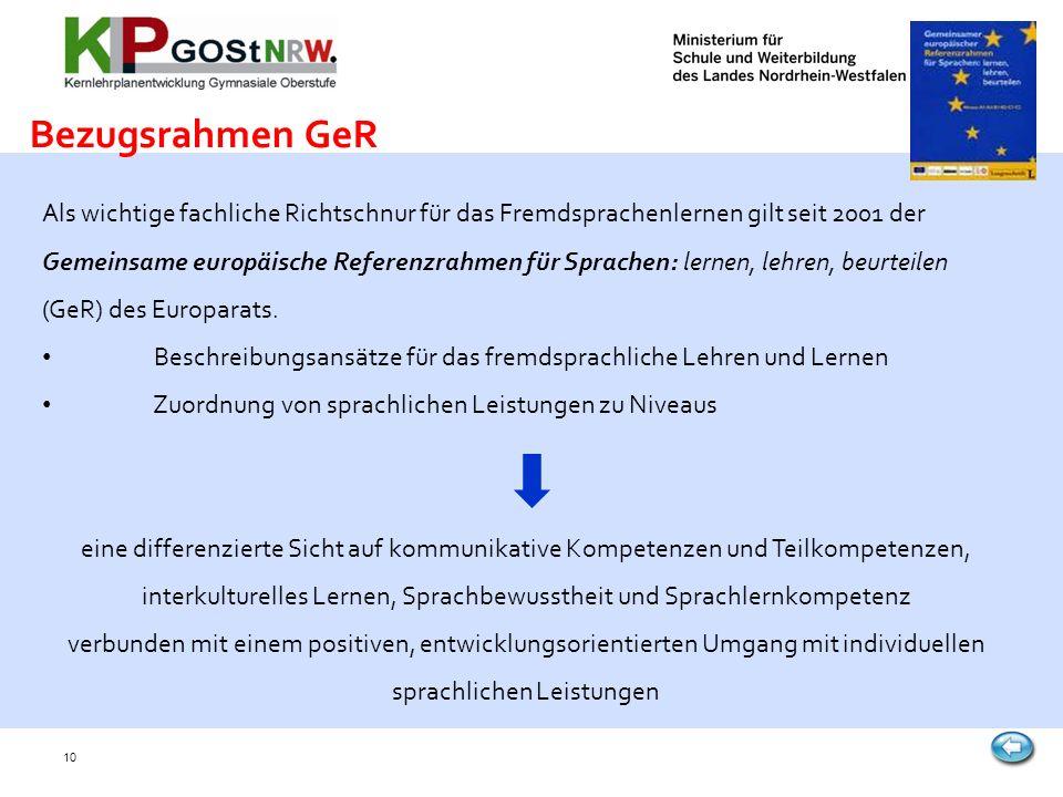 10 Als wichtige fachliche Richtschnur für das Fremdsprachenlernen gilt seit 2001 der Gemeinsame europäische Referenzrahmen für Sprachen: lernen, lehren, beurteilen (GeR) des Europarats.