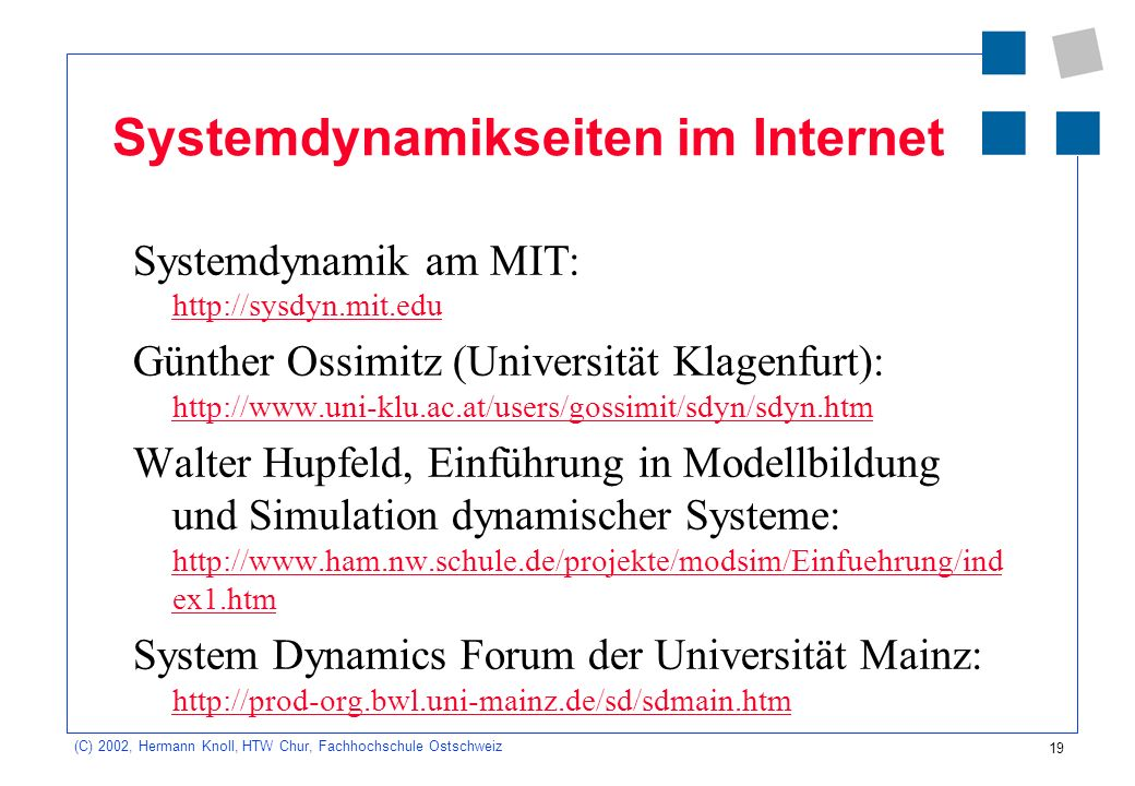 19 (C) 2002, Hermann Knoll, HTW Chur, Fachhochschule Ostschweiz Systemdynamikseiten im Internet Systemdynamik am MIT: http://sysdyn.mit.edu http://sys