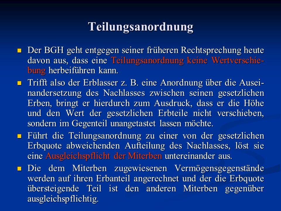 Teilungsanordnung Der BGH geht entgegen seiner früheren Rechtsprechung heute davon aus, dass eine Teilungsanordnung keine Wertverschie- bung herbeifüh