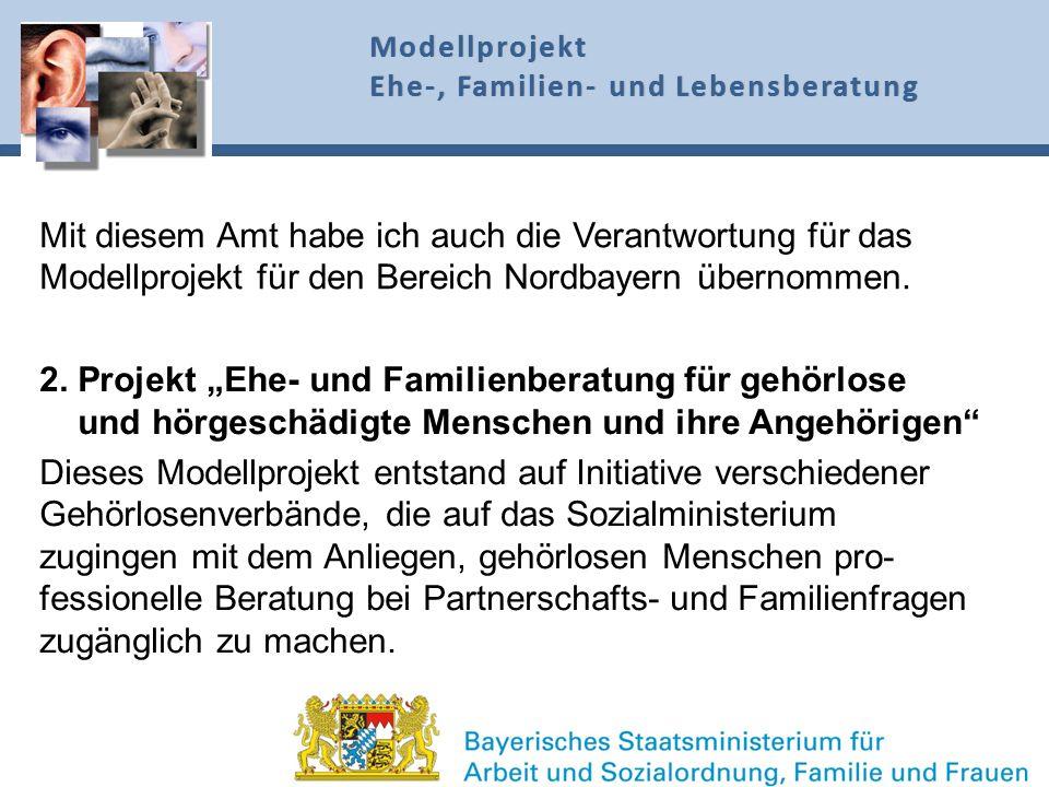 Mit diesem Amt habe ich auch die Verantwortung für das Modellprojekt für den Bereich Nordbayern übernommen. 2. Projekt Ehe- und Familienberatung für g