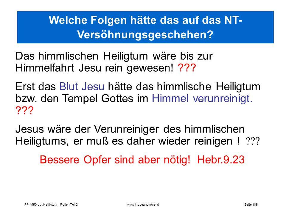 Seite 105PP_M50.ppt Heiligtum – Folien Teil 2www.hopeandmore.at Das himmlischen Heiligtum wäre bis zur Himmelfahrt Jesu rein gewesen! ??? Erst das Blu
