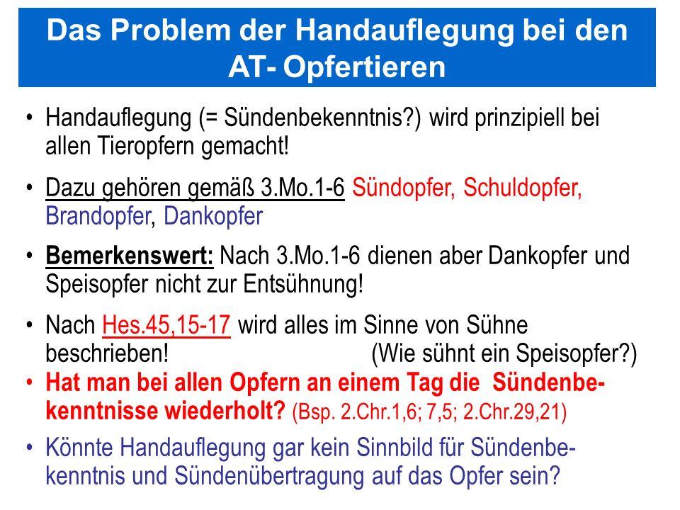 Seite 109PP_M50.ppt Heiligtum – Folien Teil 2www.hopeandmore.at Handauflegung (= Sündenbekenntnis?) wird prinzipiell bei allen Tieropfern gemacht! Daz