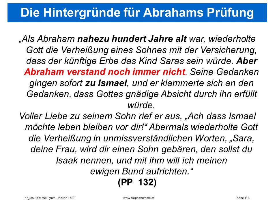 Seite 113PP_M50.ppt Heiligtum – Folien Teil 2www.hopeandmore.at Als Abraham nahezu hundert Jahre alt war, wiederholte Gott die Verheißung eines Sohnes
