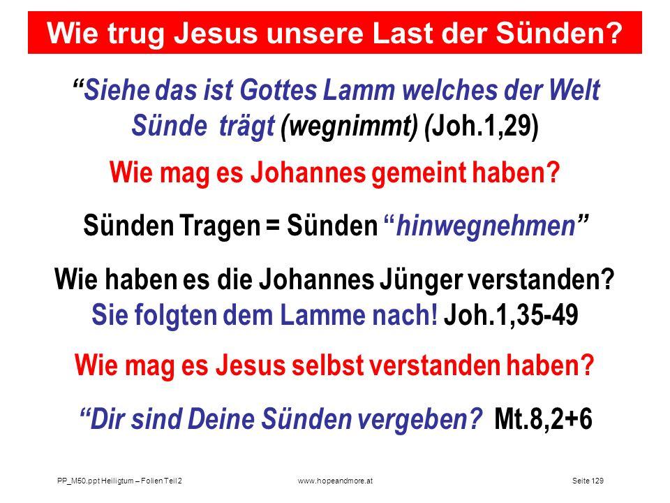 Seite 129PP_M50.ppt Heiligtum – Folien Teil 2www.hopeandmore.at Wie trug Jesus unsere Last der Sünden? Siehe das ist Gottes Lamm welches der Welt Sünd