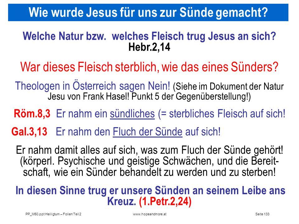Seite 133PP_M50.ppt Heiligtum – Folien Teil 2www.hopeandmore.at Welche Natur bzw. welches Fleisch trug Jesus an sich? Hebr.2,14 War dieses Fleisch ste