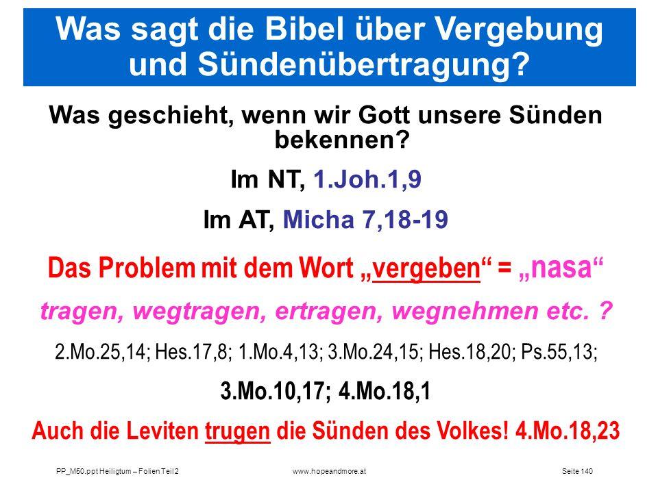 Seite 140PP_M50.ppt Heiligtum – Folien Teil 2www.hopeandmore.at Was geschieht, wenn wir Gott unsere Sünden bekennen? Im NT, 1.Joh.1,9 Im AT, Micha 7,1