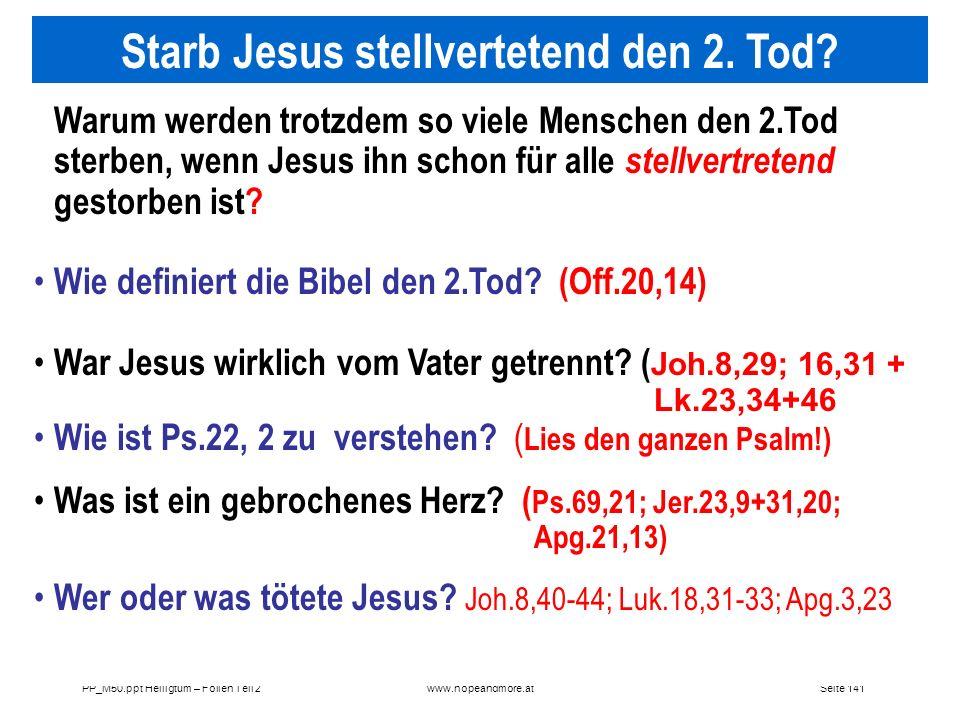 Seite 141PP_M50.ppt Heiligtum – Folien Teil 2www.hopeandmore.at Warum werden trotzdem so viele Menschen den 2.Tod sterben, wenn Jesus ihn schon für al