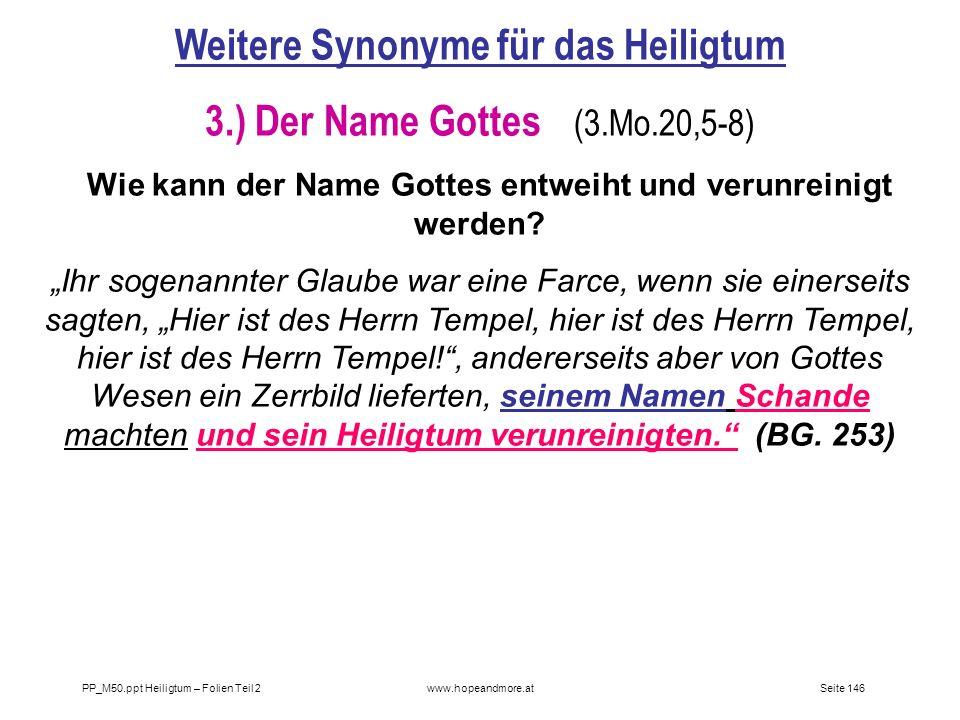 Seite 146PP_M50.ppt Heiligtum – Folien Teil 2www.hopeandmore.at Weitere Synonyme für das Heiligtum 3.) Der Name Gottes (3.Mo.20,5-8) Wie kann der Name