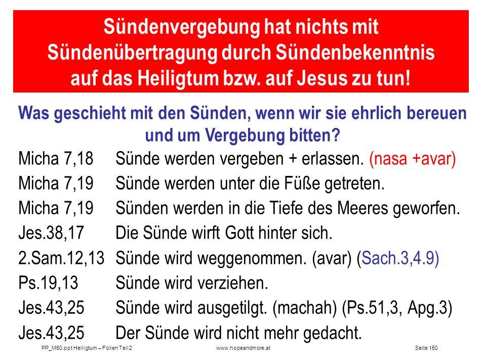 Seite 150PP_M50.ppt Heiligtum – Folien Teil 2www.hopeandmore.at Sündenvergebung hat nichts mit Sündenübertragung durch Sündenbekenntnis auf das Heilig