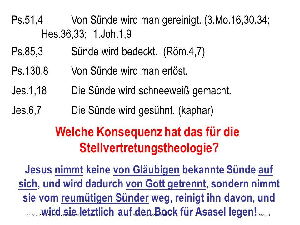 Seite 151PP_M50.ppt Heiligtum – Folien Teil 2www.hopeandmore.at Ps.51,4Von Sünde wird man gereinigt. (3.Mo.16,30.34; Hes.36,33; 1.Joh.1,9 Ps.85,3Sünde