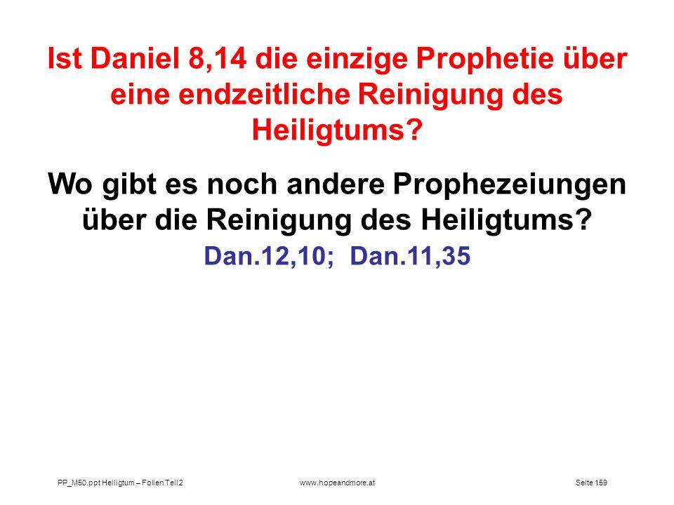 Seite 159PP_M50.ppt Heiligtum – Folien Teil 2www.hopeandmore.at Ist Daniel 8,14 die einzige Prophetie über eine endzeitliche Reinigung des Heiligtums?
