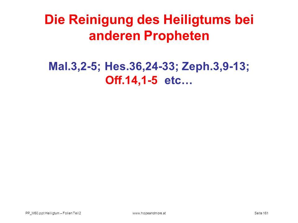 Seite 161PP_M50.ppt Heiligtum – Folien Teil 2www.hopeandmore.at Die Reinigung des Heiligtums bei anderen Propheten Mal.3,2-5; Hes.36,24-33; Zeph.3,9-1