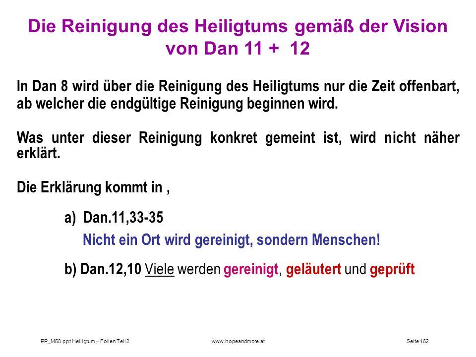 Seite 162PP_M50.ppt Heiligtum – Folien Teil 2www.hopeandmore.at Die Reinigung des Heiligtums gemäß der Vision von Dan 11 + 12 In Dan 8 wird über die R