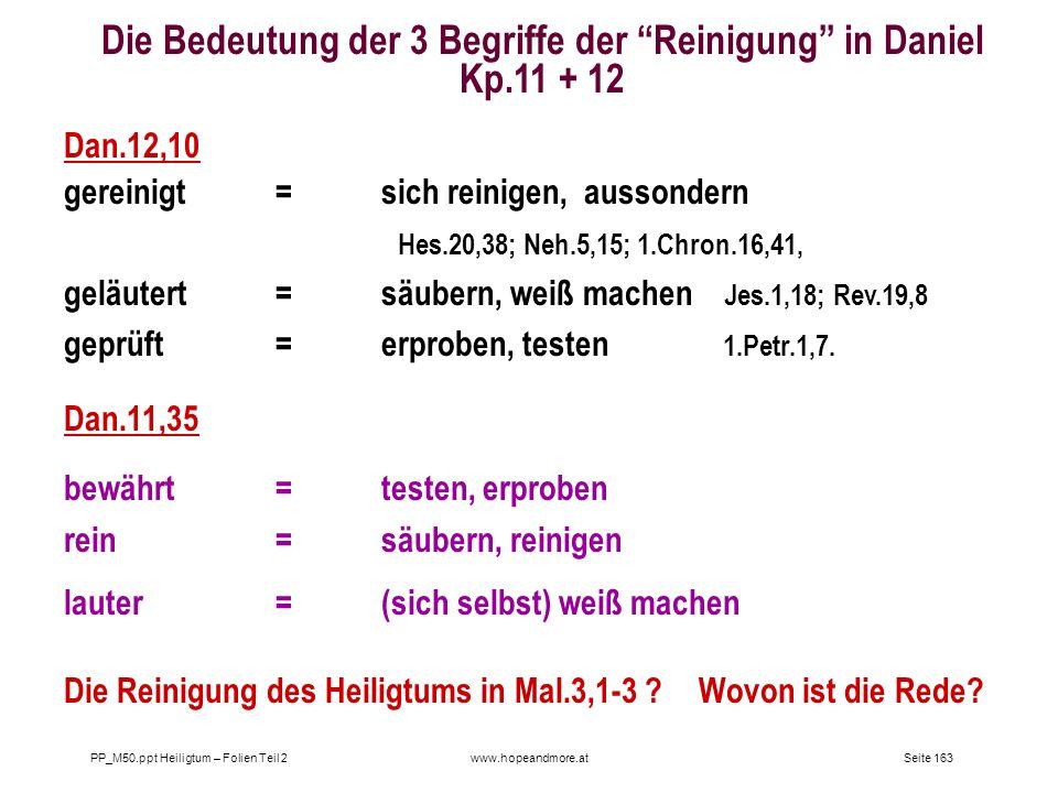 Seite 163PP_M50.ppt Heiligtum – Folien Teil 2www.hopeandmore.at Die Bedeutung der 3 Begriffe der Reinigung in Daniel Kp.11 + 12 Dan.12,10 gereinigt=si