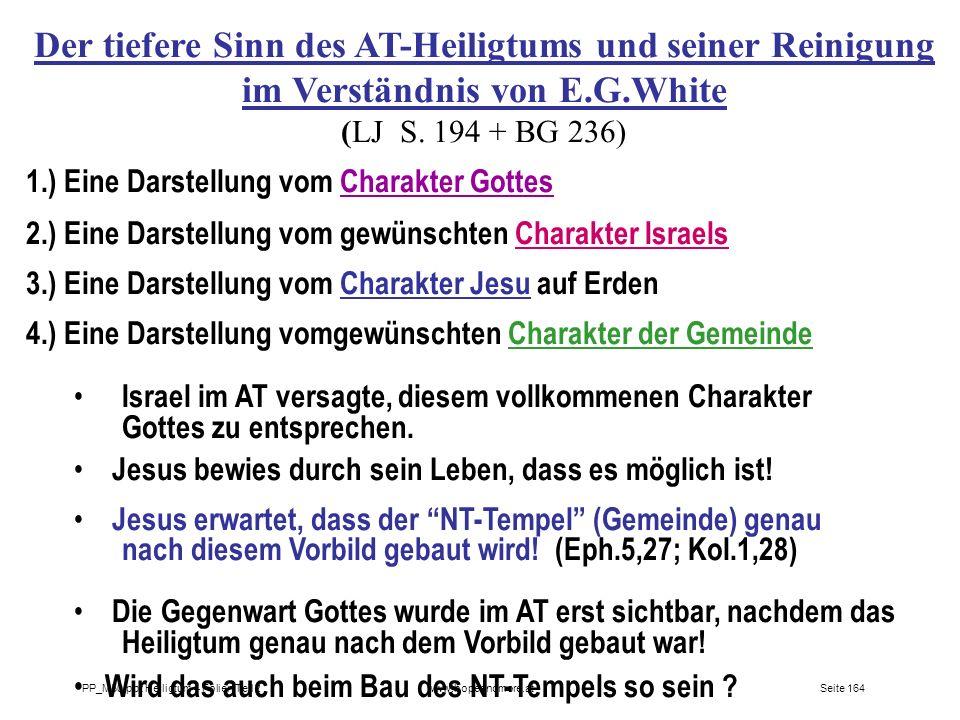 Seite 164PP_M50.ppt Heiligtum – Folien Teil 2www.hopeandmore.at Der tiefere Sinn des AT-Heiligtums und seiner Reinigung im Verständnis von E.G.White (