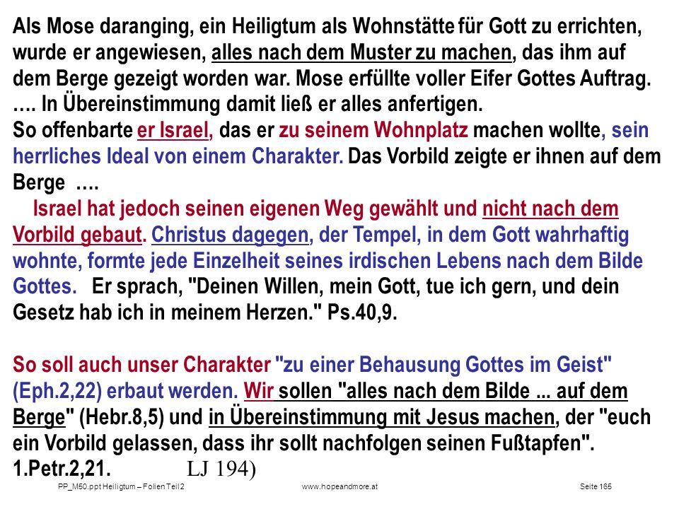 Seite 165PP_M50.ppt Heiligtum – Folien Teil 2www.hopeandmore.at Als Mose daranging, ein Heiligtum als Wohnstätte für Gott zu errichten, wurde er angew