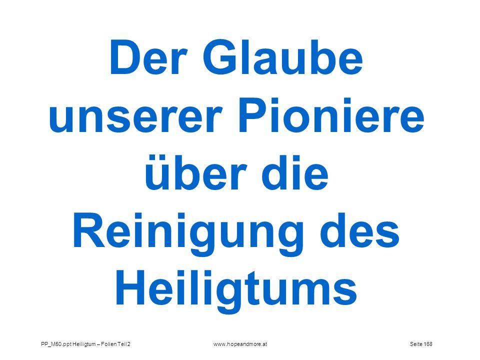 Seite 168PP_M50.ppt Heiligtum – Folien Teil 2www.hopeandmore.at Der Glaube unserer Pioniere über die Reinigung des Heiligtums