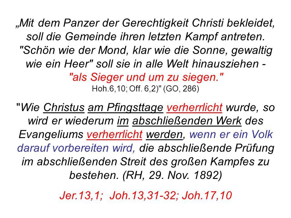 Seite 174PP_M50.ppt Heiligtum – Folien Teil 2www.hopeandmore.at Mit dem Panzer der Gerechtigkeit Christi bekleidet, soll die Gemeinde ihren letzten Ka