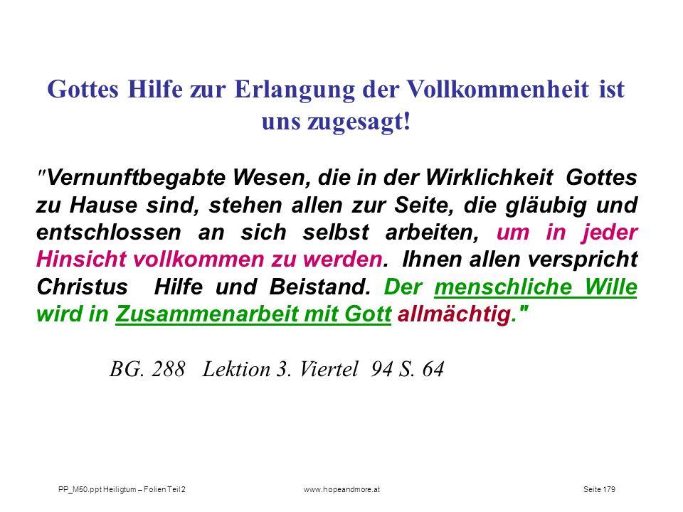 Seite 179PP_M50.ppt Heiligtum – Folien Teil 2www.hopeandmore.at Gottes Hilfe zur Erlangung der Vollkommenheit ist uns zugesagt!