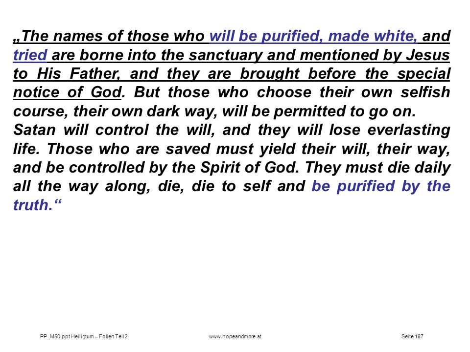 Seite 187PP_M50.ppt Heiligtum – Folien Teil 2www.hopeandmore.at The names of those who will be purified, made white, and tried are borne into the sanc
