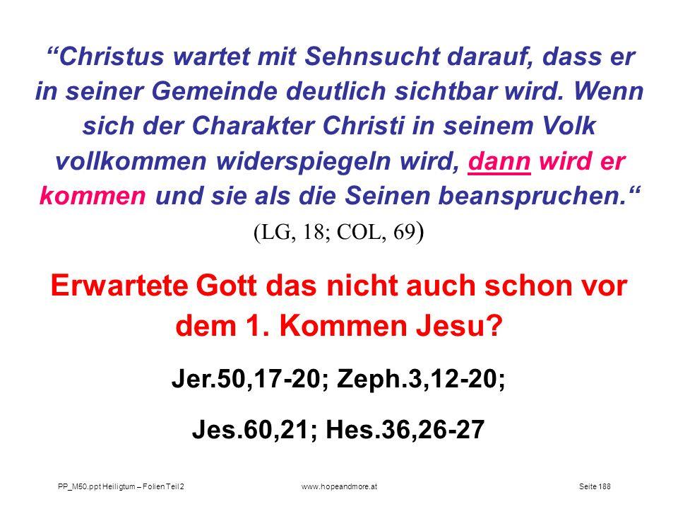 Seite 188PP_M50.ppt Heiligtum – Folien Teil 2www.hopeandmore.at Christus wartet mit Sehnsucht darauf, dass er in seiner Gemeinde deutlich sichtbar wir
