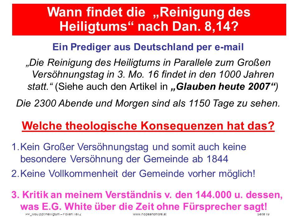 Seite 19PP_M50.ppt Heiligtum – Folien Teil 2www.hopeandmore.at Ein Prediger aus Deutschland per e-mail Die Reinigung des Heiligtums in Parallele zum G