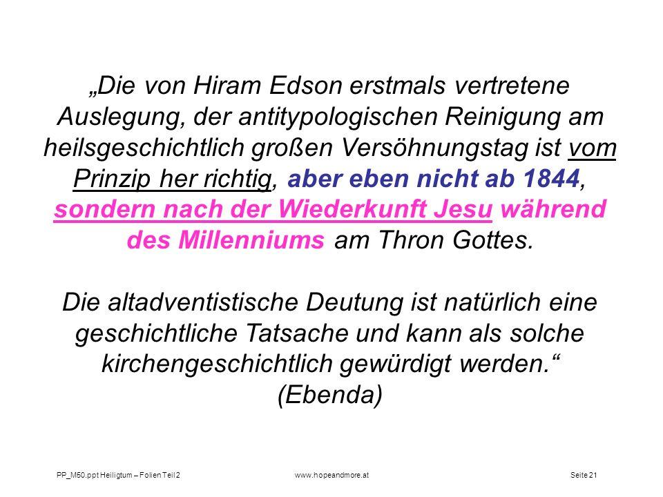 Seite 21PP_M50.ppt Heiligtum – Folien Teil 2www.hopeandmore.at Die von Hiram Edson erstmals vertretene Auslegung, der antitypologischen Reinigung am h