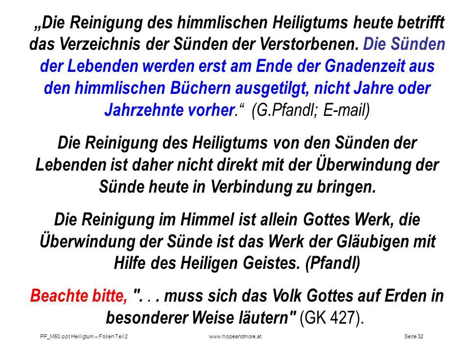Seite 32PP_M50.ppt Heiligtum – Folien Teil 2www.hopeandmore.at Die Reinigung des himmlischen Heiligtums heute betrifft das Verzeichnis der Sünden der