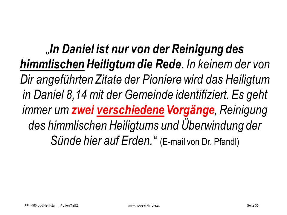 Seite 33PP_M50.ppt Heiligtum – Folien Teil 2www.hopeandmore.at In Daniel ist nur von der Reinigung des himmlischen Heiligtum die Rede. In keinem der v