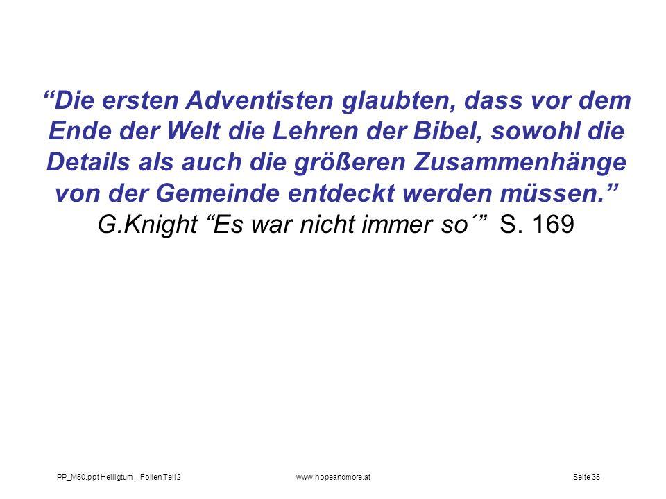 Seite 35PP_M50.ppt Heiligtum – Folien Teil 2www.hopeandmore.at Die ersten Adventisten glaubten, dass vor dem Ende der Welt die Lehren der Bibel, sowoh